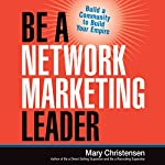 Be a Network Marketing Leader: Build a Community to Build Your Empire | Mary Christensen