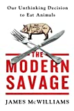 img - for The Modern Savage: Our Unthinking Decision to Eat Animals book / textbook / text book