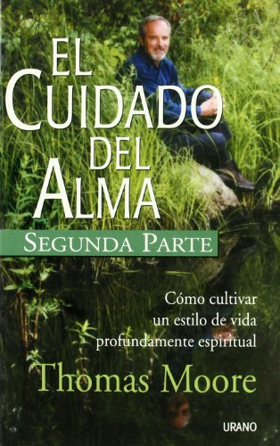 El cuidado del alma, segunda parte: Como cultivar un estilo de vida profundmente espiritual  [Thomas Moore] (Tapa Blanda)