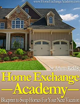Home Exchange Academy: Everything you need to know about home exchanging by [Athena Rickby]