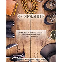 Best Survival Guide: All You Need To Survive is in this book: Shelter, Food, Medicine, Knots + Green Energy Bonus