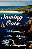 Sowing Oats, Lori Mansfield, 160441409X