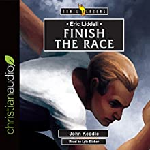 Eric Liddell: Finish the Race: Trailblazers Audiobook by John Keddie Narrated by Lyle Blaker