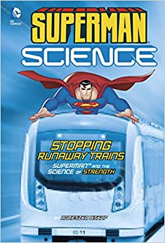 Book Stopping Runaway Trains: Superman and the Science of Strength (Superman Science)