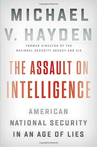 The Assault on Intelligence: American National Security in an Age of Lies cover