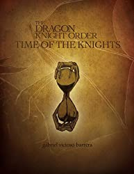 Time Of The Knights (The Dragon Knight Order Series Book 2)