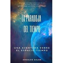 La paradoja del tiempo: Una aventura sobre el espacio tiempo (Volume 1) (Spanish Edition)