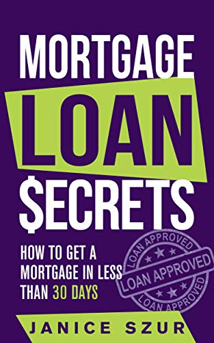 Mortgage Loan Secrets: How to get a Mortgage in Less than 30 days (Best Place To Get A Mortgage)