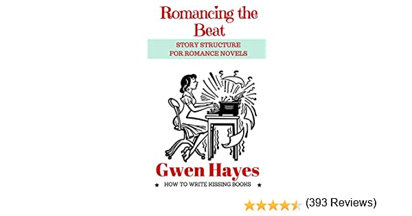 Romancing the Beat: Story Structure for Romance Novels (How to Write Kissing Books Book 1) (English Edition) eBook: Hayes, Gwen: Amazon.es: Tienda Kindle