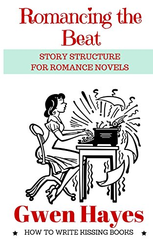Romancing the Beat: Story Structure for Romance Novels (How to Write Kissing Books Book 1) cover