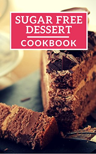 Sugar Free Dessert Cookbook: Healthy Sugar Free Dessert Recipes For Losing Weight (Sugar Free Diet Book 1) by Lisa Wright