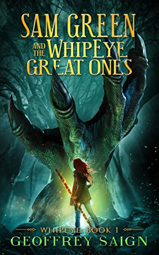 WhipEye: Young Adult Fantasy Action Adventure Thriller with Fantastical Magical Beasts (Sam Green and the WhipEye Great Ones, Book 1)
