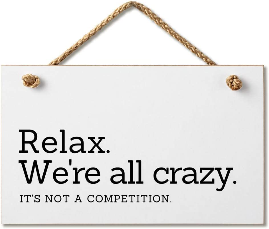 Relax We're All Crazy It's Not A Competition Funny Hanging Wood Wall Sign 9.5 by 5.5 Inches Marvin Gardens Designs