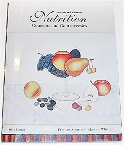 Hamilton And Whitneys Nutrition Concepts And Controversies