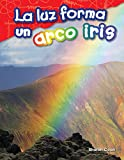 La luz forma un arco iris (Light Makes a Rainbow) (Spanish Version) (Science Readers: Content and Literacy) (Spanish Edition)