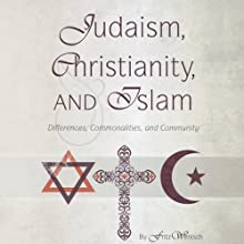 Judaism, Christianity, and Islam: Differences, Commonalities, and Community Audiobook by Fritz Wenisch Narrated by Michael Butler Murray