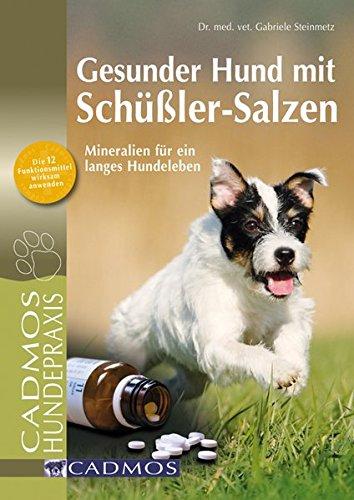 Gesunder Hund mit Schüßler-Salzen: Mineralien für ein langes Hundeleben (Cadmos Hundepraxis)