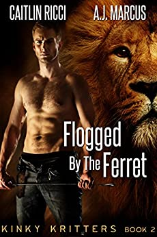 Flogged by the Ferret (Kinky Kritters Book 2) by [Ricci, Caitlin, Marcus, A.J.]