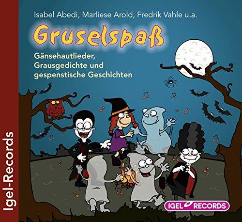 Gruselspaß: Gänsehautlieder, Grausgedichte und gespenstische Geschichten