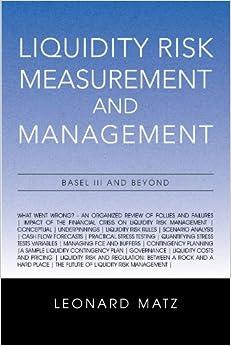 Leonard Matz - Liquidity Risk Measurement And Management: Base L Iii And Beyond