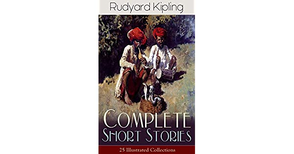 ea7b738a8 Complete Short Stories of Rudyard Kipling: 25 Illustrated Collections: 440+  Tales in One Volume - Ultimate Short Story Collection: Plain Tales from the  .