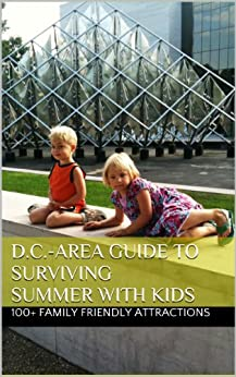 2011 D.C.-Area Guide to Surviving Summer with Kids: 100 Inexpensive, Family-Friendly Day Trips, Attractions, and Festivals by [Burris, Skylar]