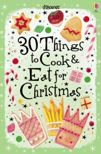 Download 30 Christmas Things to Cook and Eat (Usborne ) by Rebecca Gilpin (2007-08-31) pdf
