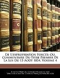 De L'Expropriation Forcée; Ou, Commentaire du Titre Premier de la Loi du 15 Août 1854, Edmond Martou and Léonard François Jean Vandenkerckhove, 1144222788