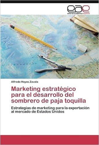 Book Marketing estratégico para el desarrollo del sombrero de paja toquilla: Estrategias de marketing para la exportación al mercado de Estados Unidos