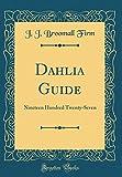 Amazon / Forgotten Books: Dahlia Guide Nineteen Hundred Twenty - Seven Classic Reprint (J J Broomall Firm)