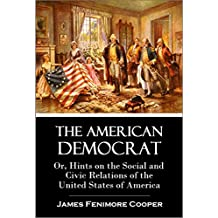 The American Democrat: Or, Hints on the Social and Civic Relations of the United States of America (1838)