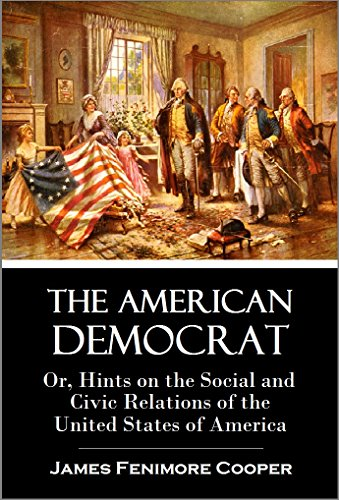 The American Democrat: Or, Hints on the Social and Civic Relations of the United States of America - Provincial Spring