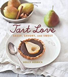 Tart Love: Sassy, Savory, and Sweet by Holly Herrick (October 1, 2011) Hardcover