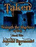 Taken: Beneath the Shadows of Evil a Dark Paranormal Historical Romance (Beneath the Shadows of Evil Trilogy Book 1)