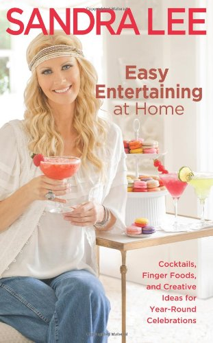 Easy Entertaining at Home: Cocktails, Finger Foods, and Creative Ideas for Year-Round Celebrations