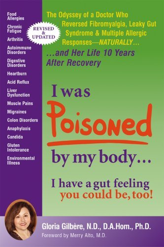 Download By Dr. Gloria Gilbere I Was Poisoned By My Body: The Odyssey of a Doctor Who Reversed Fibromyalgia, Leaky Gut Syndrome & M (2nd Second Edition) [Paperback] pdf