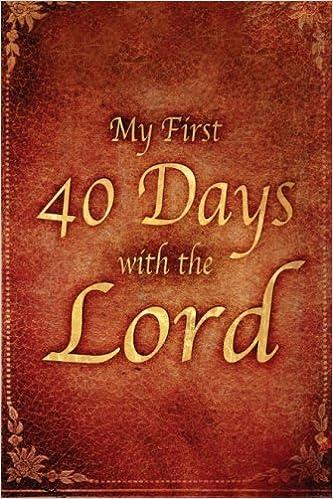 Laden Sie kostenlos PDF-eBooks herunter My First 40 Days with the Lord PDF MOBI