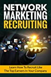 Network Marketing Recruiting: Business Network Marketing MLM Passive Income (Recruiting Home Based Business Entrepreneurship Book 1)