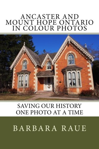 Ancaster and Mount Hope Ontario in Colour Photos: Saving Our History One Photo at a Time (Cruising Ontario) (Volume - Times Mills Ontario