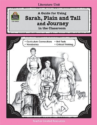A Guide for Using Sarah, Plain and Tall and Journey in the Classroom (Literature Units) Paperback - November 2, 2004
