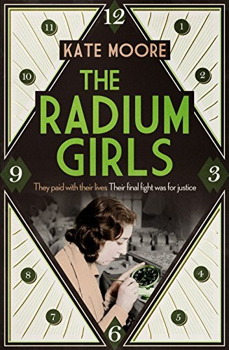 The Radium Girls: They paid with their lives. Their final fight was for justice. by Kate Moore (2016-06-16) pdf epub download ebook