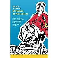 El Madrid de Almodóvar: La 1ª guía de restaurantes, museos, tiendas y curiosidades de Madrid a través de los escenarios de sus películas.