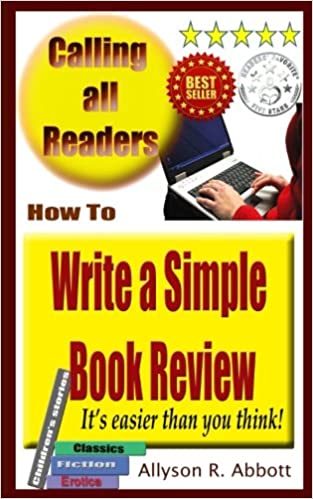 how to write a simple book review its easier than you think allyson r abbott 9781517591748 amazoncom books
