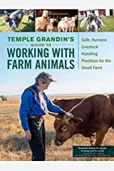 Temple Grandin's Guide to Working with Farm Animals: Safe, Humane Livestock Handling Practices for the Small Farm