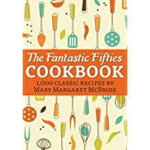 The Fantastic Fifties Cookbook: 1,000 Classic Recipes by Mary Margaret McBride