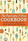 img - for The Fantastic Fifties Cookbook: 1,000 Classic Recipes by Mary Margaret McBride book / textbook / text book