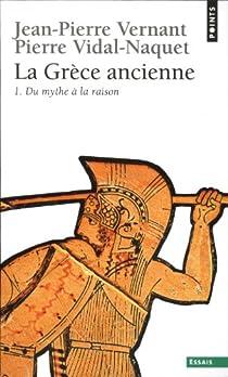 La Grèce ancienne. Tome 1 : Du mythe à la raison par Vernant