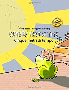 Fifteen Feet of Time/Cinque metri di tempo: Bilingual English-Italian Picture Book (Dual Language/Parallel Text) (English and Italian Edition)