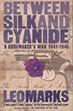 Between Silk and Cyanide: A Codemaker's War 1941-1945 by Marks, Leo (April 3, 2000) Paperback