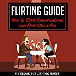 Flirting Guide: How to Start Conversations and Flirt Like a Pro | My Ebook Publishing House